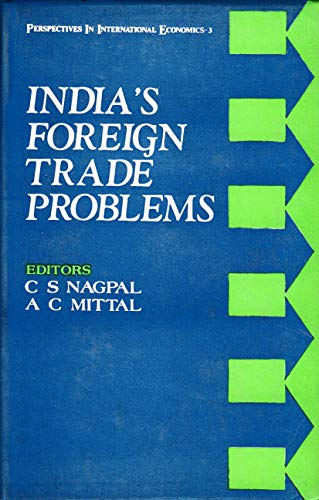 India`s Foreign Trade Problems: C.S. Nagpal, A.C. Mittal (eds.)