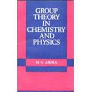 Group Theory in Chemistry and Physics: Arora, M.G.