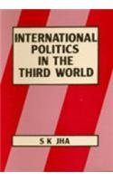 INTERNATIONAL POLITICS IN THE THIRD WORLD: S.K. JHA