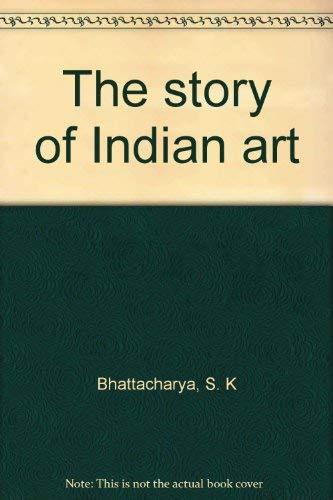 Story of Indian Art: S. K Bhattacharya