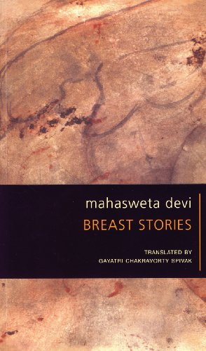 Mahasweta Devi Breast Stories: Mahasweta Devi; Translator-Gayatri