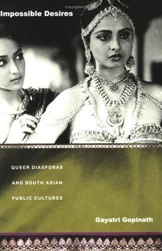 Impossible Desires: Queer Diasporas and South Asian Public Cultures: Gayathri Gopinath
