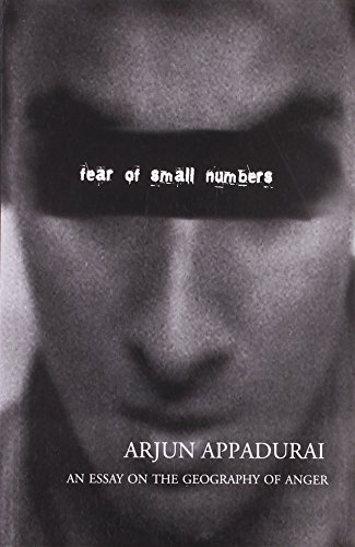 Fear of Small Numbers: A Geography of Anger: Arjun Appadurai