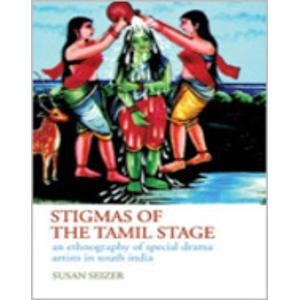 Stigmas of the Tamil Stage: An Ethnography of the Special Drama Artists in South India: Susan ...