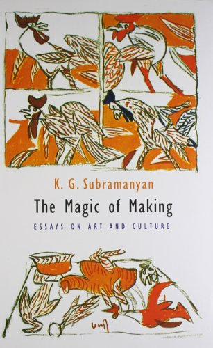 The Magic of Making: Essays on Art and Culture: K. G. Subramanyan