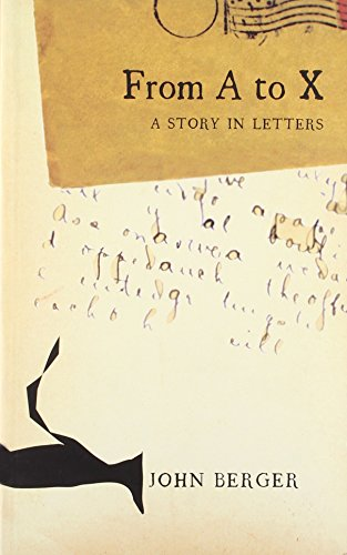From A to X: A Story in Letters: John Berger