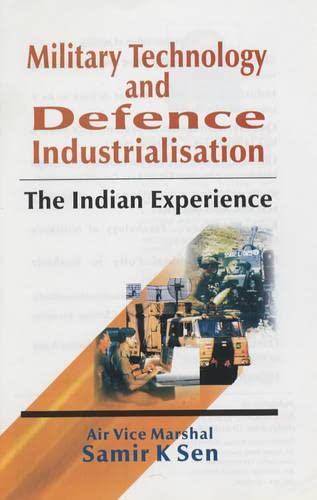Military Technology and Defence Industrialisation: The Indian Experience: Sen, Samar K.; Sen, Air ...