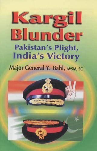 Kargil Blunder: Pakistan's Plight, India's Victory: Major General Y.