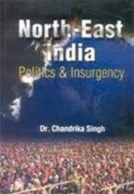 North-East India: Politics and Insurgency: Dr Chandrika Singh