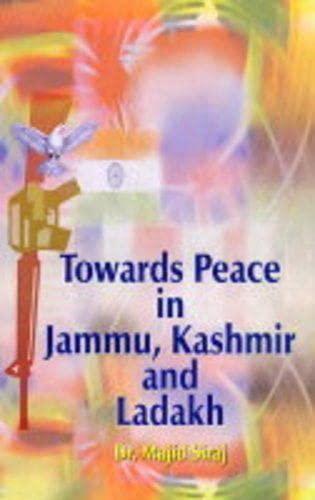 Towards Peace in Jammu, Kashmir and Ladakh: Siraj Majid
