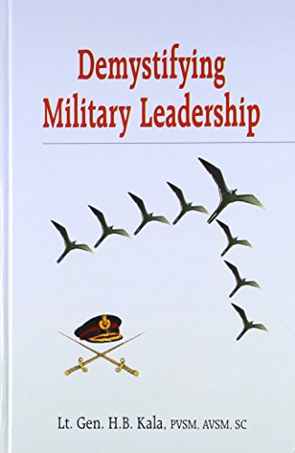 Demystifying Military Leadership: H B Kala