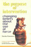 The Purpose of Intervention: Changing Beliefs about the use of Force: Martha Finnemore