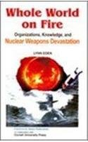 9788170492061: Whole World on Fire: Organisations, Knowledge, and Nuclear Weapons Devastation