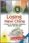 9788170492603: Losing the New China: A Story of American Commerce Desire and Betrayal