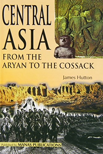 Central Asia: From the Aryan to the Cossack: James Hutton
