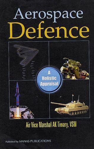 Aerospace Defence: A Holistic Appraisal: Tiwari, A.K.