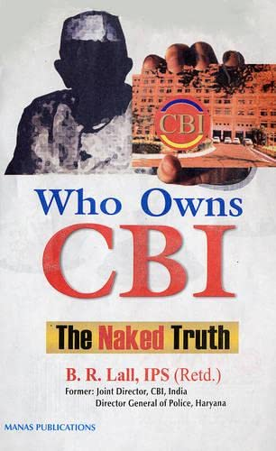 Who Owns CBI : The Naked Truth: B R Lall