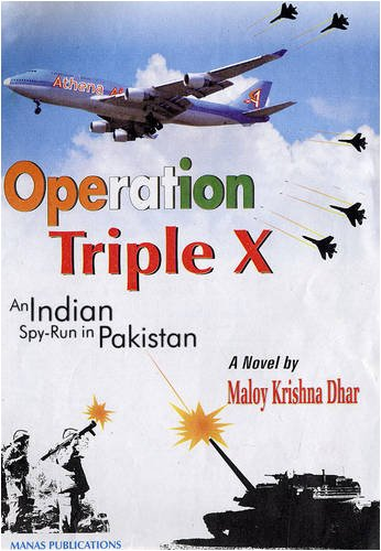 Operation Triple X : An Indian Spy Run in Pakistan: Maloy Krishna Dhar