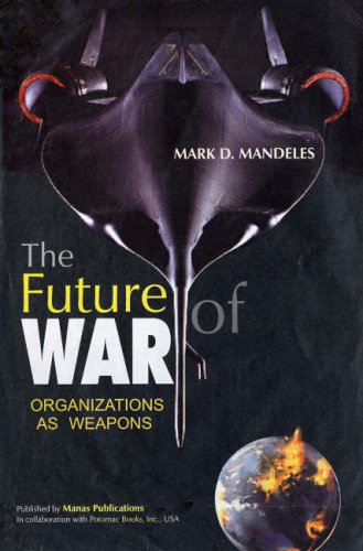 The Future of War: Organizations as Weapons: Mark D. Mandeles