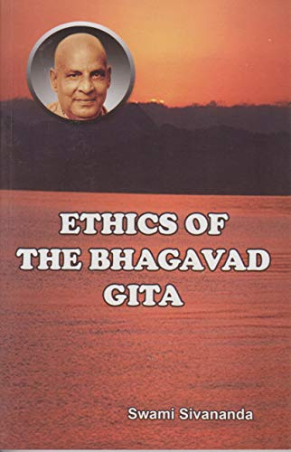 Ethics Of The Bhagavad Gita: Sri Swami Sivananda