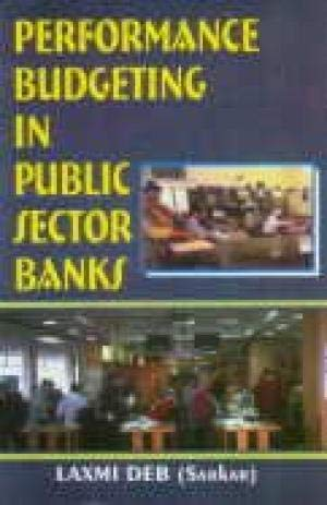 Performance Budgeting in Public Sector Banks : A Case Study of State Bank of India: Laxmi Deb