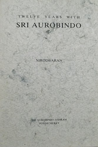 Twelve Years with Sri Aurobindo: Nirodbaran