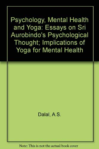 psychology mental health and yoga essays on sri  9788170582311 psychology mental health and yoga essays on sri aurobindo s psychological thought