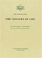 THE CENTURY OF LIFE: Aurobindo, Sri