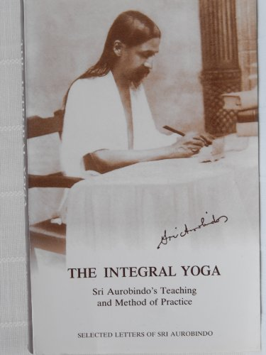 9788170583080: The Integral Yoga: Sri Aurobindo's Teaching and Method of Practice - Selected Letters