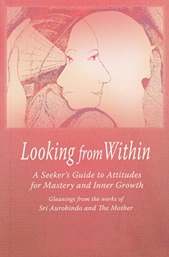 Looking from Within: A Seeker's Guide to Attitudes for Mastery and Inner Growth