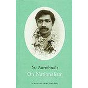 On Nationalism: Selected Writings and Speeches: Sri Aurobindo