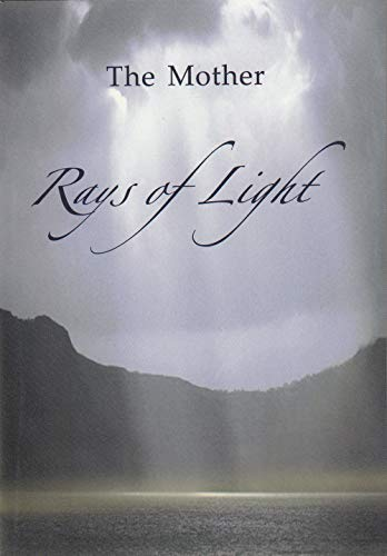 Rays of Light: Sayings of the Mother: Alfassa, Mirra