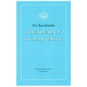 The Ideal of Human Unity: Sri Aurobindo