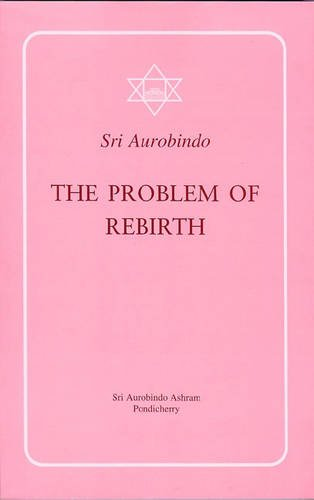 The Problem of Rebirth: Aurobindo, Sri