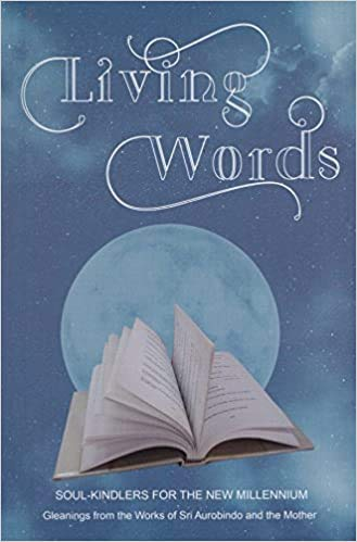 9788170585886: Living Words: Soul-kindlers for the New Millennium - Gleanings from the Works of Sri Aurobindo and the Mother