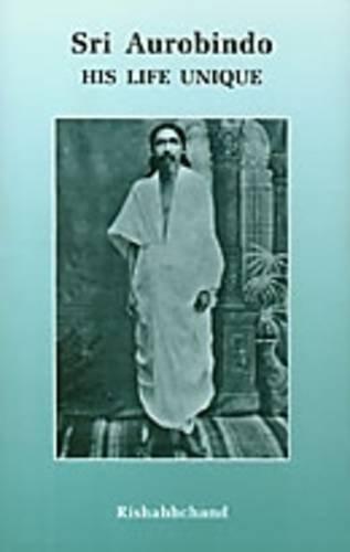 Sri Aurobindo: His Life Unique: Rishabhchand