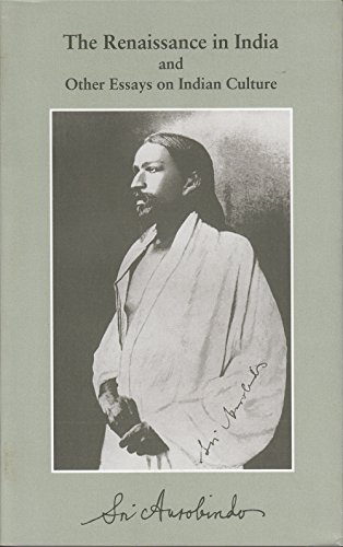 The Renaissance in India and Other Essays: Sri Aurobindo