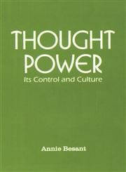 Thought Power: Its Control and Culture: Besant, Annie
