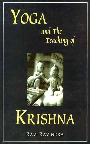 Yoga and the Teaching of Krishna: Ravindra, Ravi