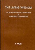 The Living Wisdom an Introduction to Theosophy in Questions and Answers: P. Pavri