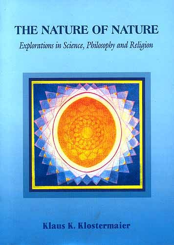 The Nature of Nature: Explorations in Science, Philosophy and Religion