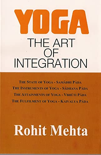 9788170595205: Yoga: The Art of Integration (A Commentary on the Yoga Sutras of Patanjali) by Rohit Mehta (2011-05-04)