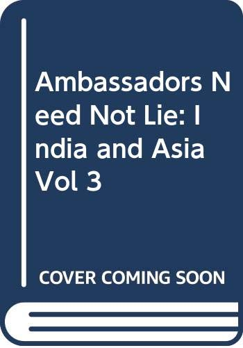 Ambassadors Need Not Lie. Volume 3, India: Kaul, T. N.