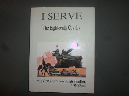 9788170621041: I Serve: Eighteenth Cavalry