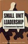 Small Unit Leadership: A Commonsense Approach: Col. Dandridge M. Malone