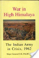 War in High Himalaya: The Indian Army in Crisis, 1962.: D. K. Palit.