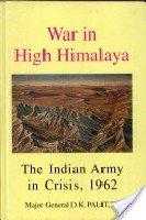 War In High Himalaya: The Indian Army: Maj Gen D