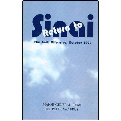 Return to Sinai: The Arab Offensive October 1973: Major General D.K. Palit
