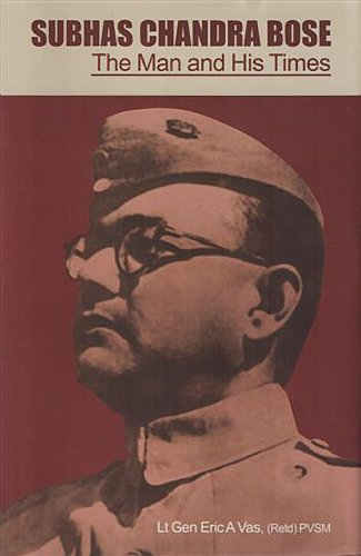 Subhas Chandra Bose: The Man and His: Lt Gen Eric