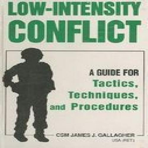 Low-Intensity Conflict: A Guide for Tactics, Techniques and Procedures: CSM James J. Gallagher